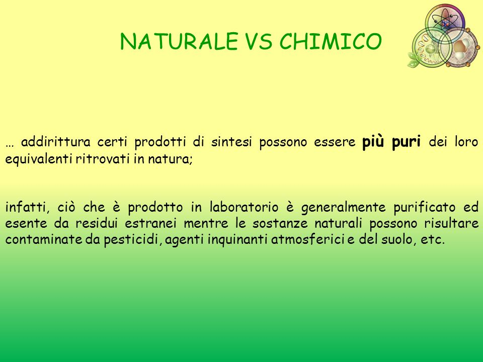 NATURALE VS CHIMICO … addirittura certi prodotti di sintesi possono essere più puri dei loro equivalenti ritrovati in natura;