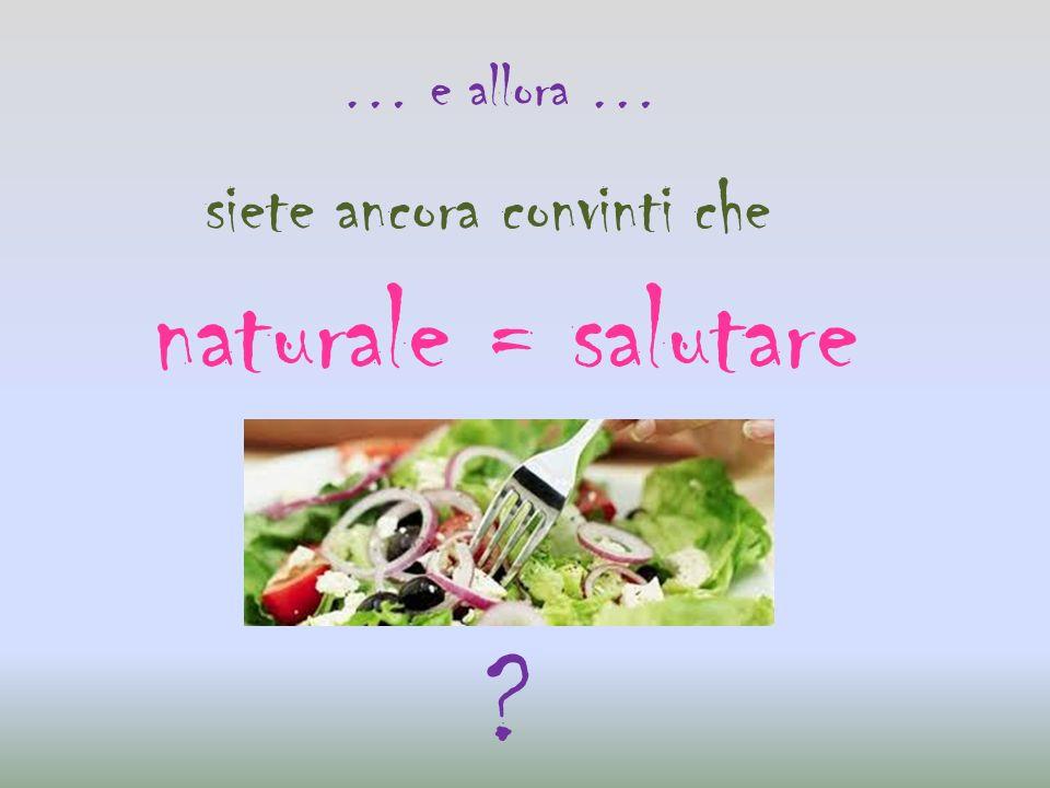 … e allora … siete ancora convinti che naturale = salutare