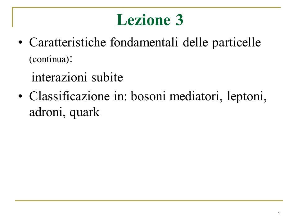 Lezione 3 Caratteristiche fondamentali delle particelle (continua):