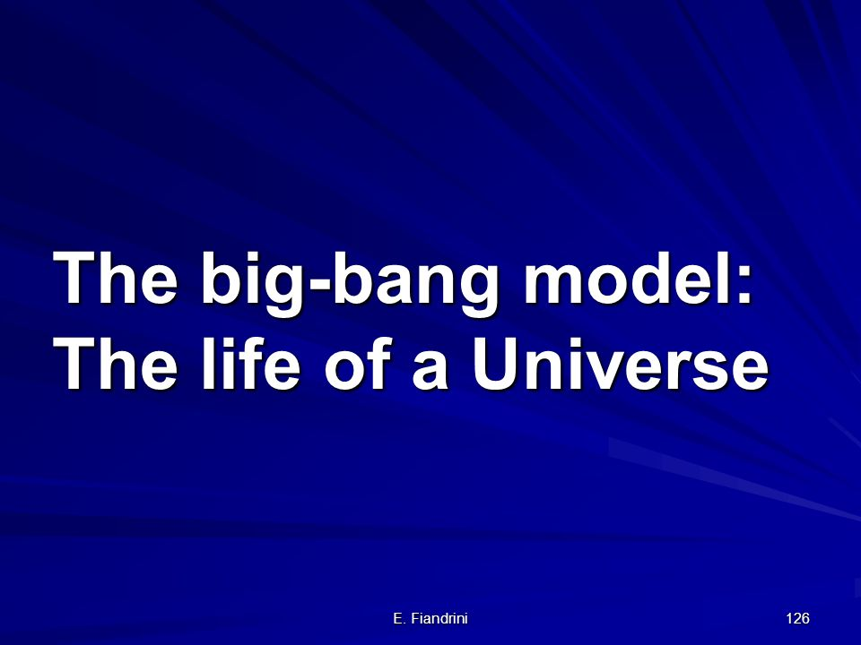 The big-bang model: The life of a Universe
