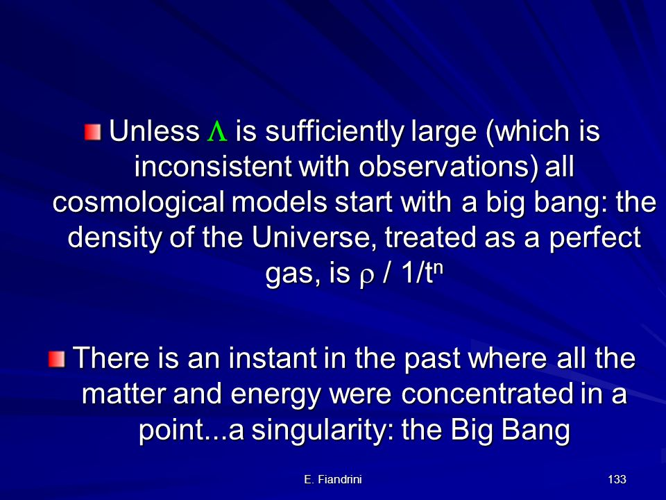 Unless  is sufficiently large (which is inconsistent with observations) all cosmological models start with a big bang: the density of the Universe, treated as a perfect gas, is  / 1/tn
