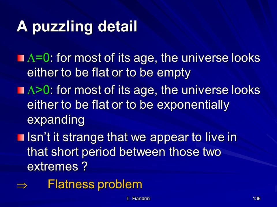 A puzzling detail =0: for most of its age, the universe looks either to be flat or to be empty.