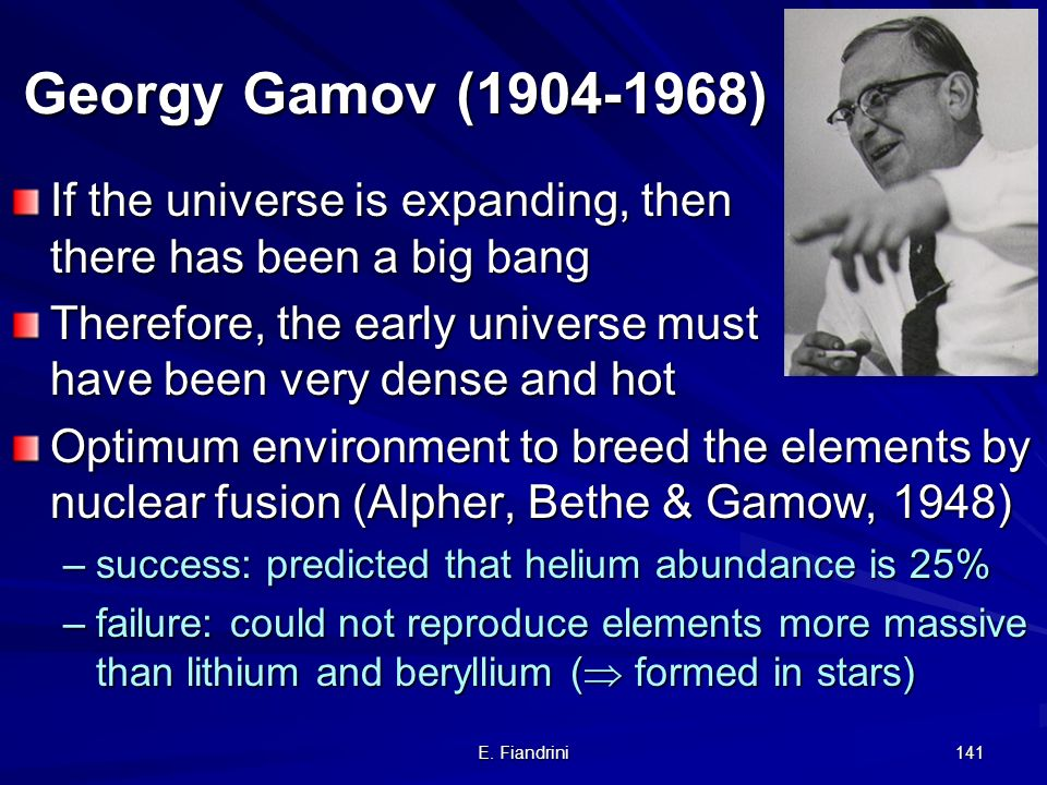 Georgy Gamov (1904-1968) If the universe is expanding, then there has been a big bang.