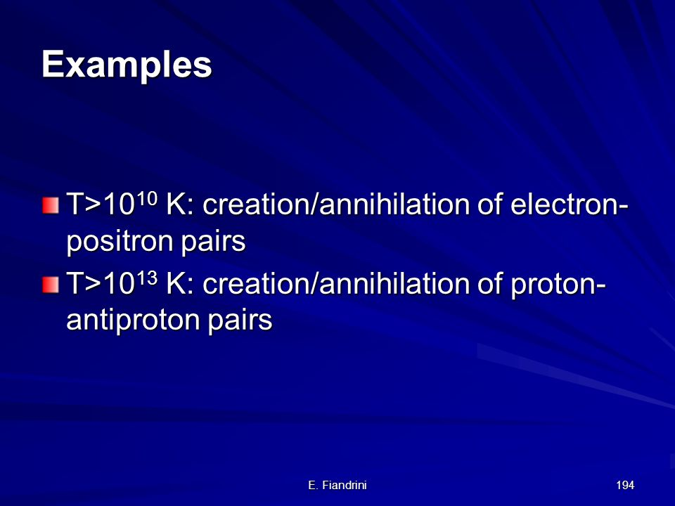Examples T>1010 K: creation/annihilation of electron-positron pairs
