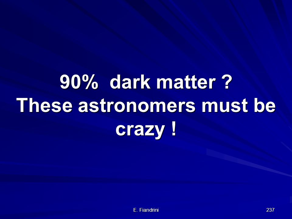 90% dark matter These astronomers must be crazy !