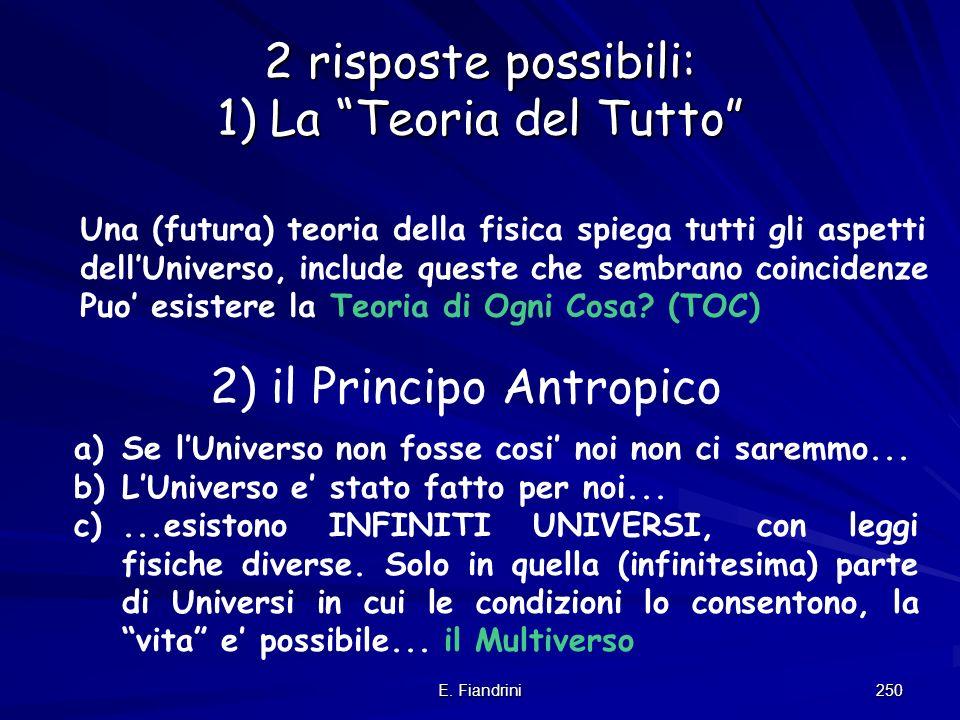 2 risposte possibili: 1) La Teoria del Tutto