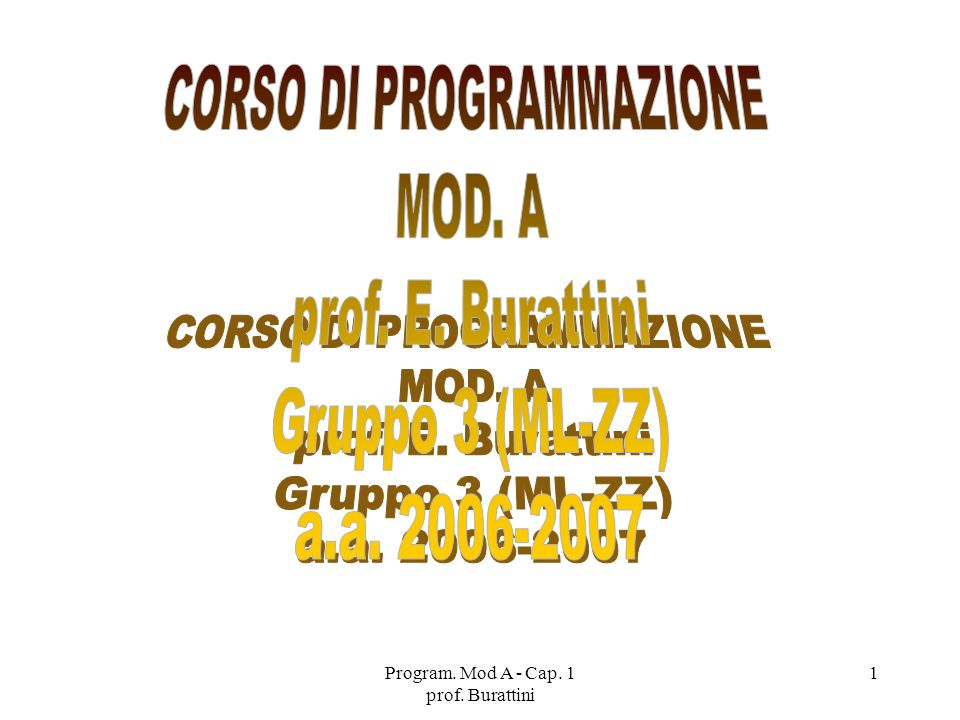 CORSO DI PROGRAMMAZIONE MOD. A prof. E. Burattini Gruppo 3 (ML-ZZ)