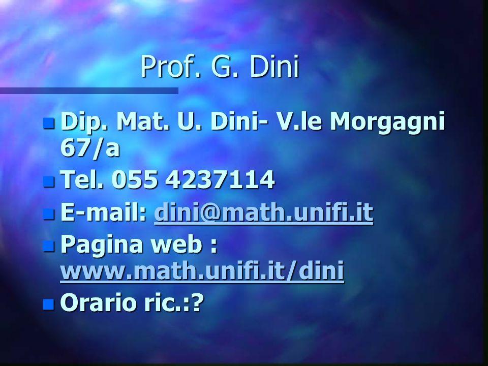 Prof. G. Dini Dip. Mat. U. Dini- V.le Morgagni 67/a Tel. 055 4237114