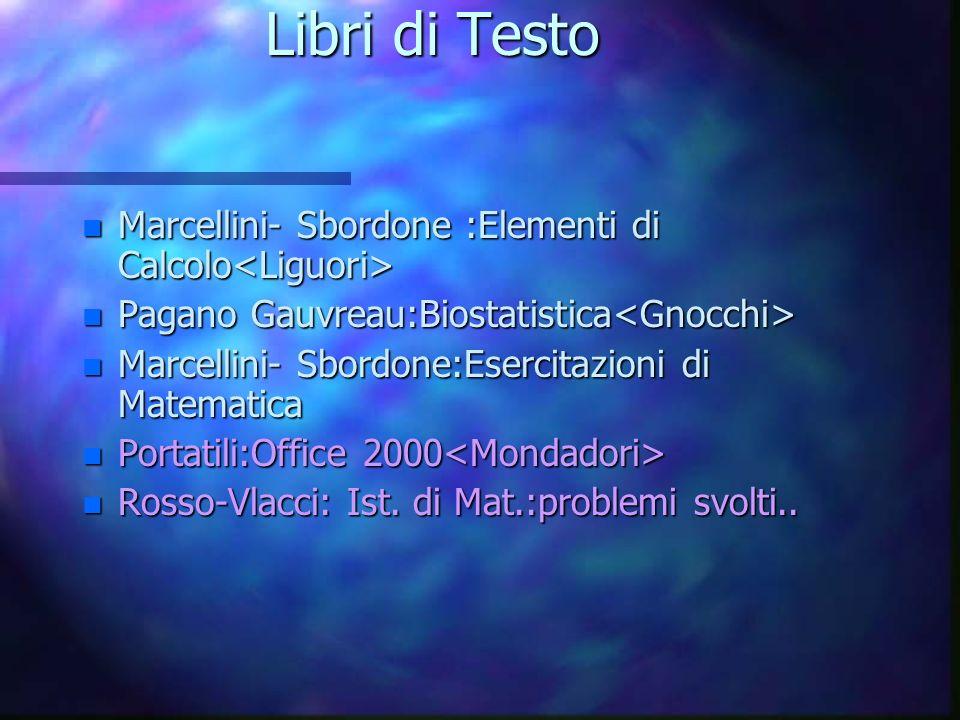 Libri di Testo Marcellini- Sbordone :Elementi di Calcolo<Liguori> Pagano Gauvreau:Biostatistica<Gnocchi>