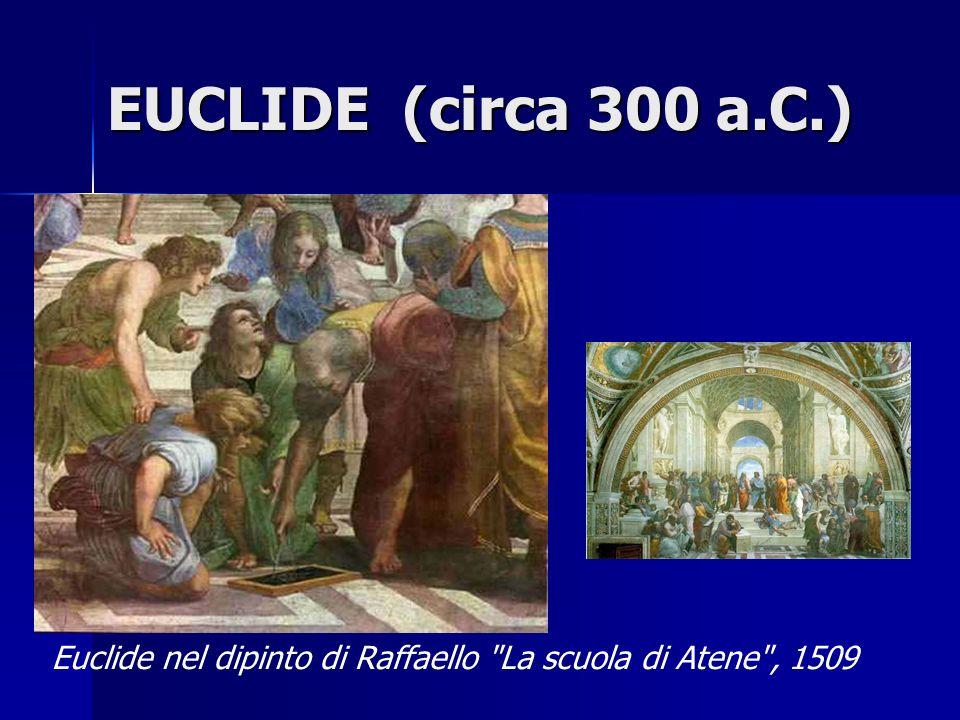 EUCLIDE (circa 300 a.C.) Euclide nel dipinto di Raffaello La scuola di Atene , 1509