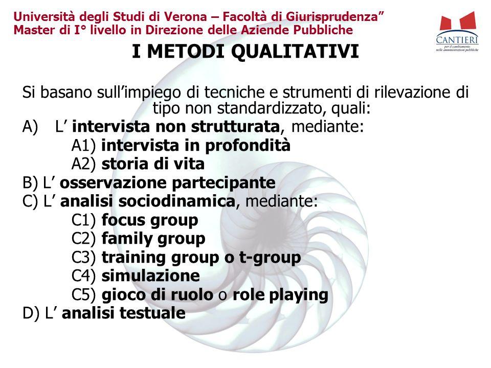 I METODI QUALITATIVI Si basano sull'impiego di tecniche e strumenti di rilevazione di tipo non standardizzato, quali: