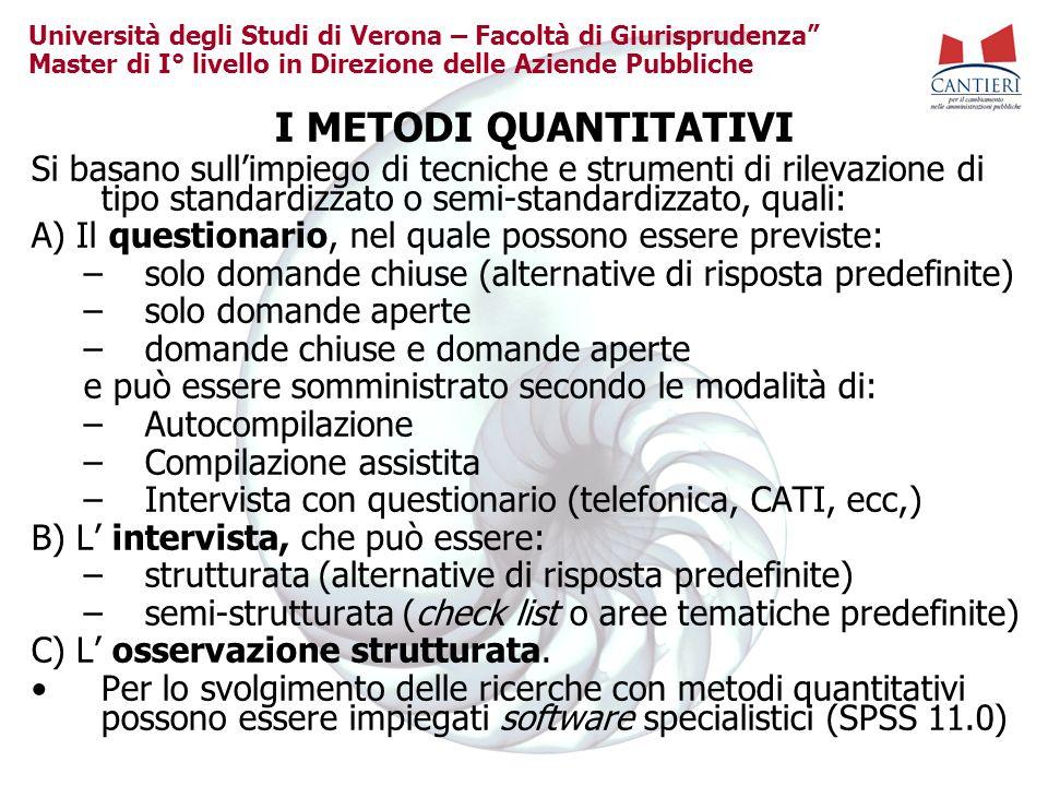 I METODI QUANTITATIVI Si basano sull'impiego di tecniche e strumenti di rilevazione di tipo standardizzato o semi-standardizzato, quali: