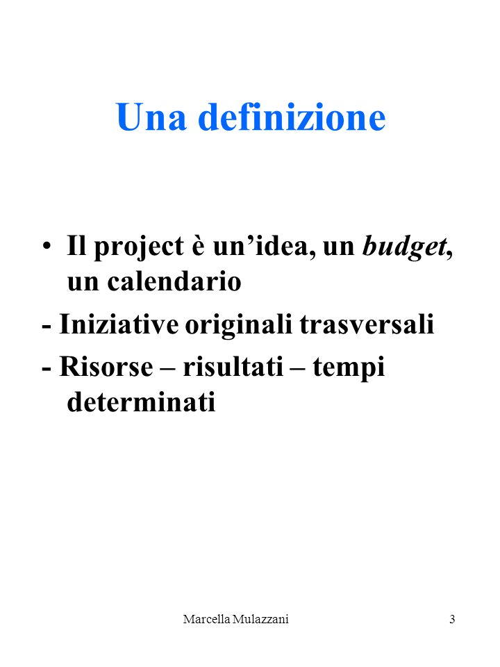 Una definizione Il project è un'idea, un budget, un calendario
