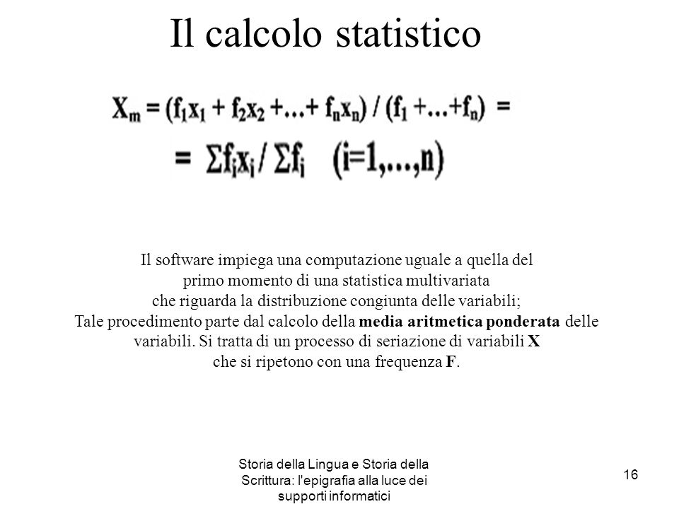 Il calcolo statistico Il software impiega una computazione uguale a quella del. primo momento di una statistica multivariata.