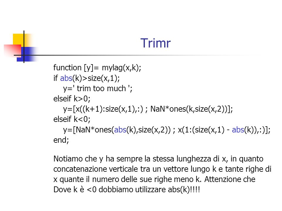 Trimr function [y]= mylag(x,k); if abs(k)>size(x,1);