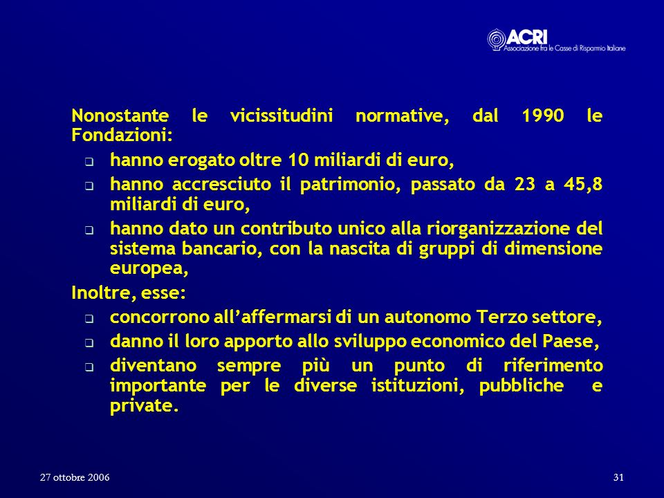 Nonostante le vicissitudini normative, dal 1990 le Fondazioni: