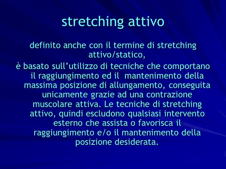 definito anche con il termine di stretching attivo/statico,