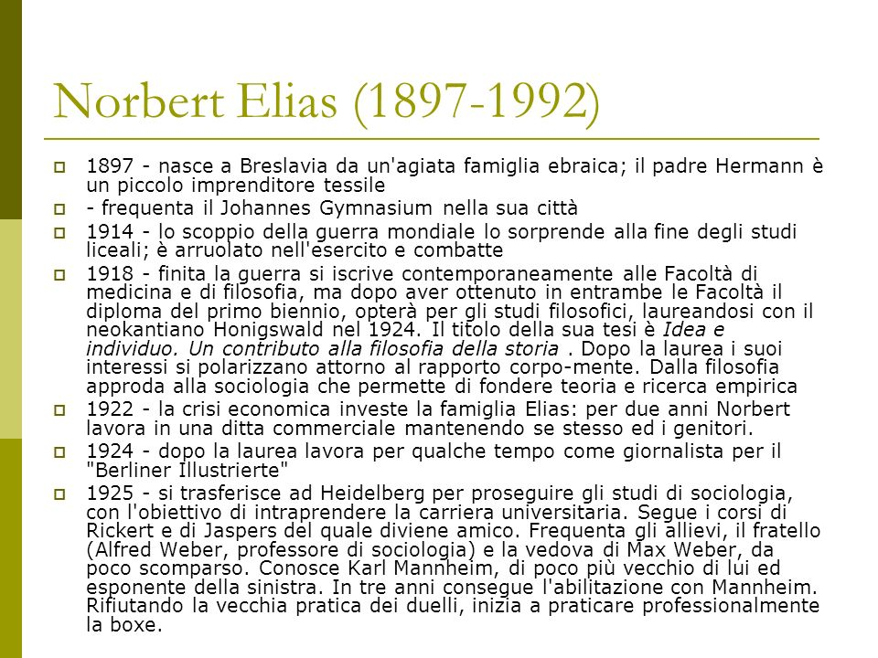 Norbert Elias (1897-1992) 1897 - nasce a Breslavia da un agiata famiglia ebraica; il padre Hermann è un piccolo imprenditore tessile.