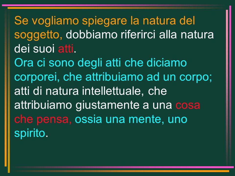 Se vogliamo spiegare la natura del soggetto, dobbiamo riferirci alla natura dei suoi atti.