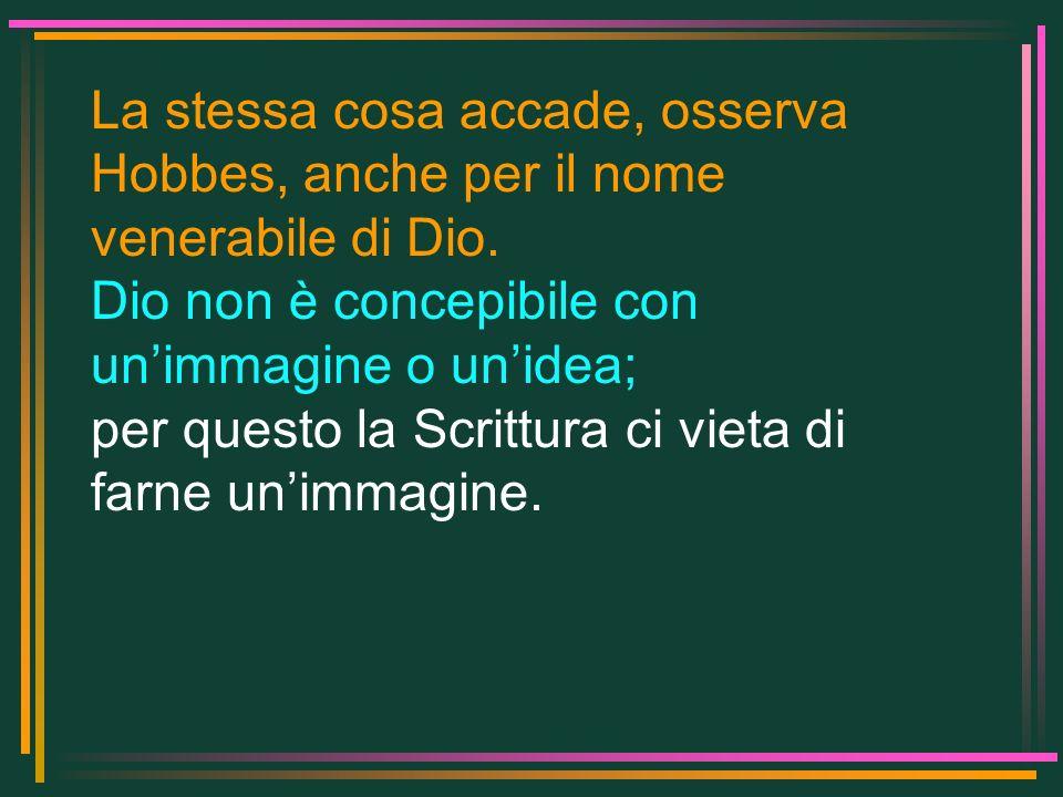 La stessa cosa accade, osserva Hobbes, anche per il nome venerabile di Dio.