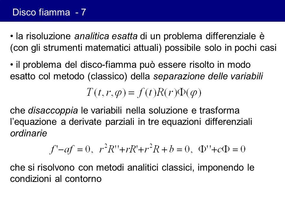 Disco fiamma - 7 la risoluzione analitica esatta di un problema differenziale è (con gli strumenti matematici attuali) possibile solo in pochi casi.