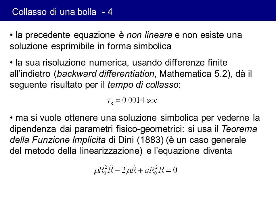 Collasso di una bolla - 4 la precedente equazione è non lineare e non esiste una soluzione esprimibile in forma simbolica.