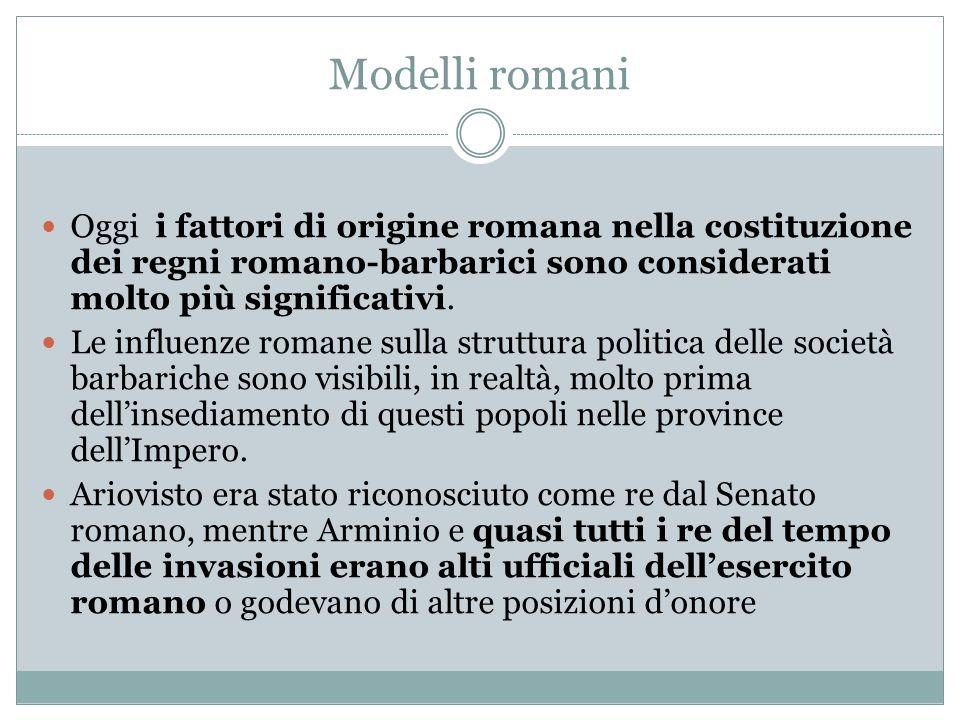 Modelli romani Oggi i fattori di origine romana nella costituzione dei regni romano-barbarici sono considerati molto più significativi.