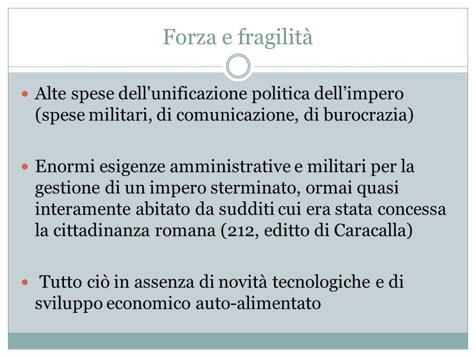 Forza e fragilità Alte spese dell unificazione politica dell'impero (spese militari, di comunicazione, di burocrazia)