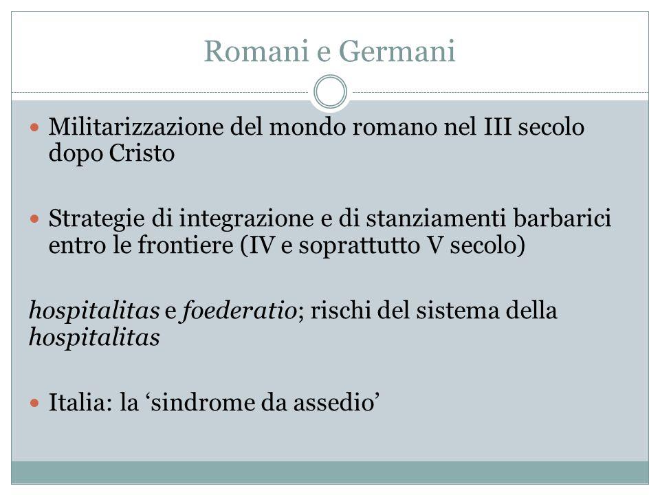 Romani e Germani Militarizzazione del mondo romano nel III secolo dopo Cristo.