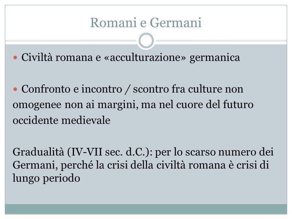 Romani e Germani Civiltà romana e «acculturazione» germanica