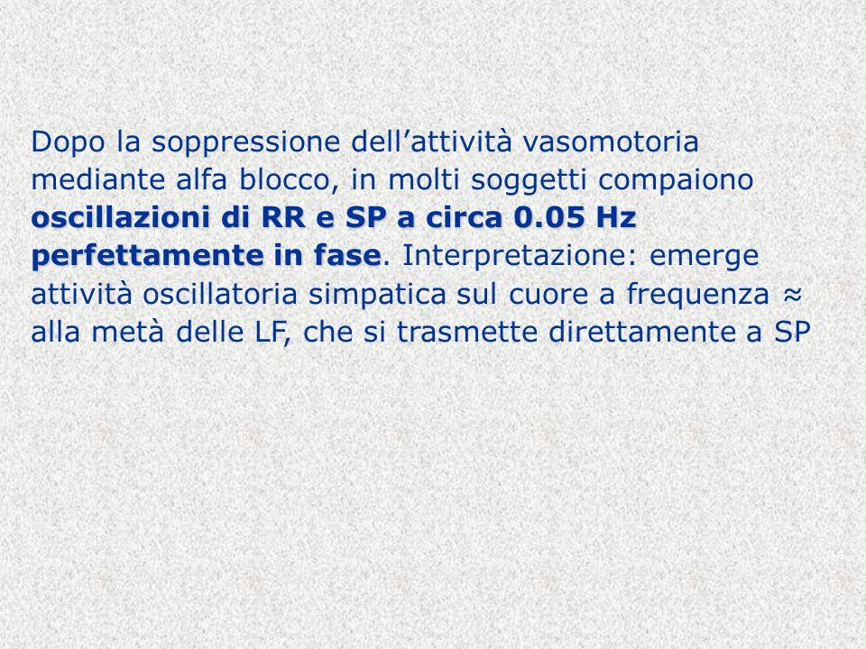 Dopo la soppressione dell'attività vasomotoria mediante alfa blocco, in molti soggetti compaiono oscillazioni di RR e SP a circa 0.05 Hz perfettamente in fase.