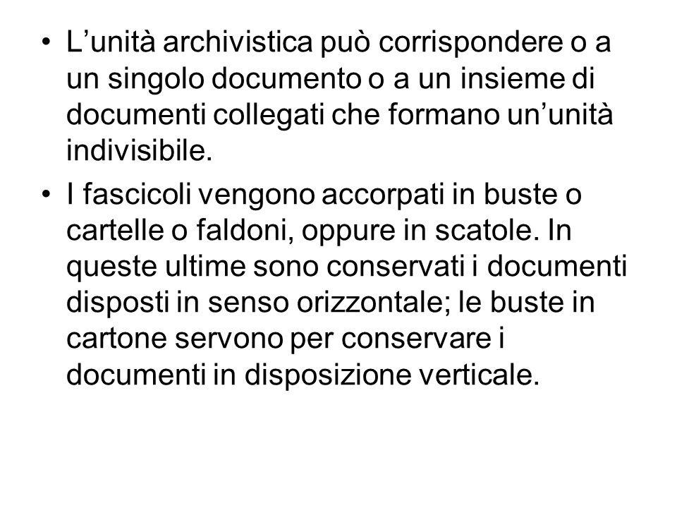 L'unità archivistica può corrispondere o a un singolo documento o a un insieme di documenti collegati che formano un'unità indivisibile.