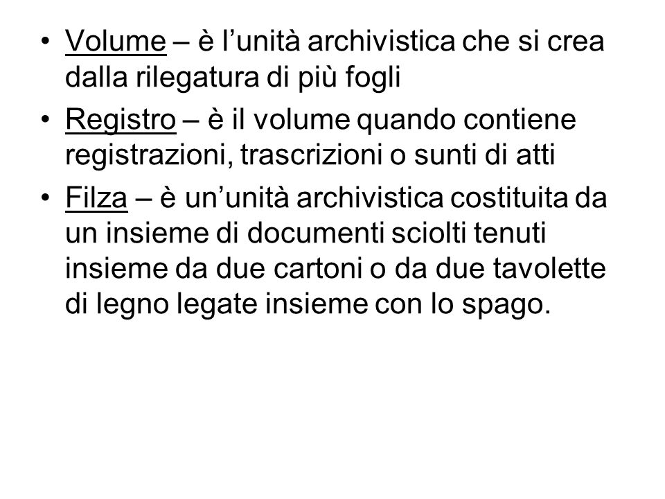 Volume – è l'unità archivistica che si crea dalla rilegatura di più fogli