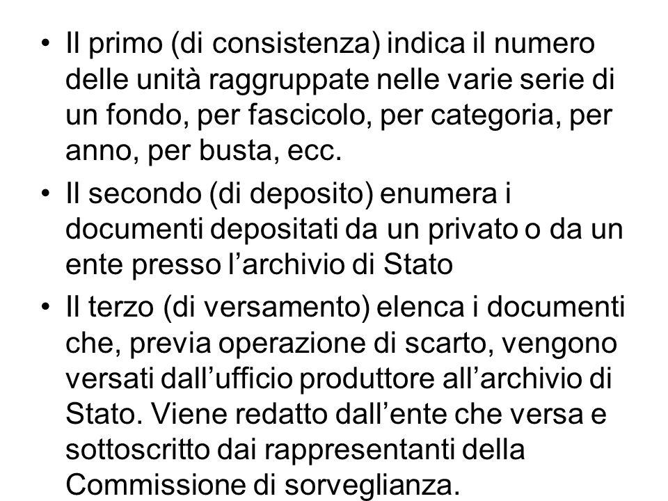 Il primo (di consistenza) indica il numero delle unità raggruppate nelle varie serie di un fondo, per fascicolo, per categoria, per anno, per busta, ecc.