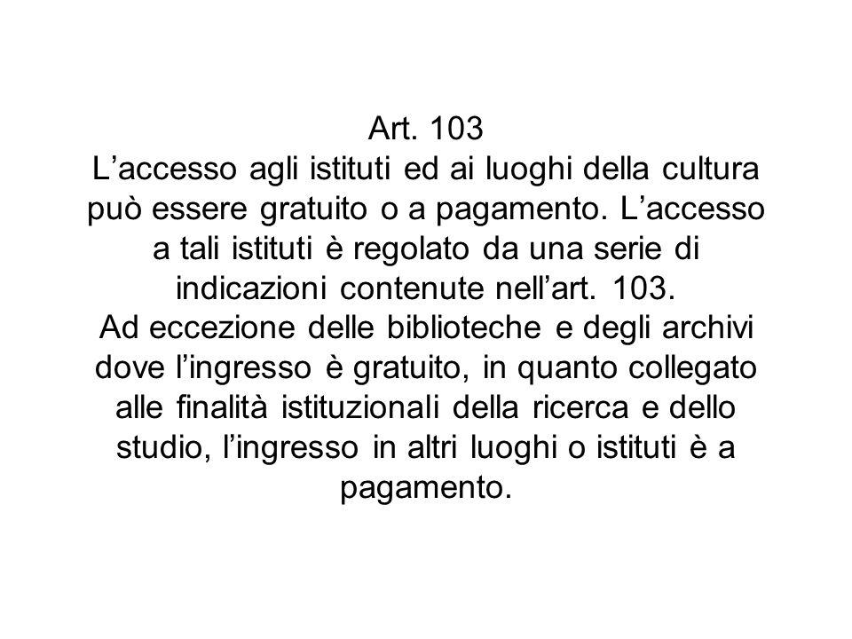 Art. 103 L'accesso agli istituti ed ai luoghi della cultura può essere gratuito o a pagamento.