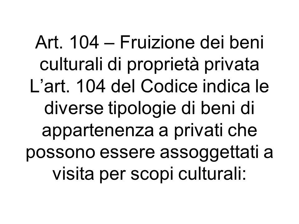 Art. 104 – Fruizione dei beni culturali di proprietà privata L'art