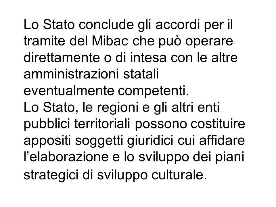 Lo Stato conclude gli accordi per il tramite del Mibac che può operare direttamente o di intesa con le altre amministrazioni statali eventualmente competenti.