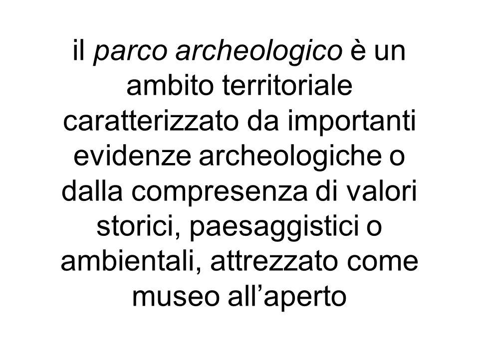 il parco archeologico è un ambito territoriale caratterizzato da importanti evidenze archeologiche o dalla compresenza di valori storici, paesaggistici o ambientali, attrezzato come museo all'aperto