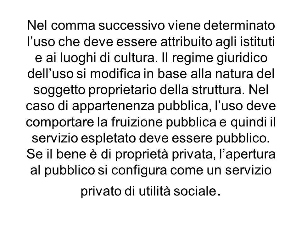 Nel comma successivo viene determinato l'uso che deve essere attribuito agli istituti e ai luoghi di cultura.