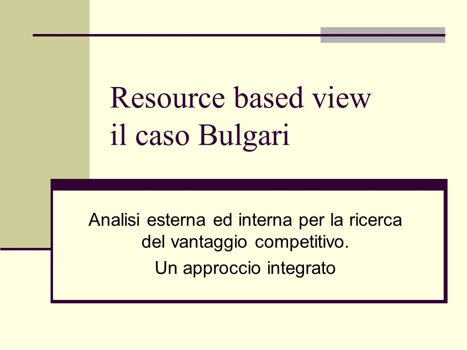 Resource based view il caso Bulgari