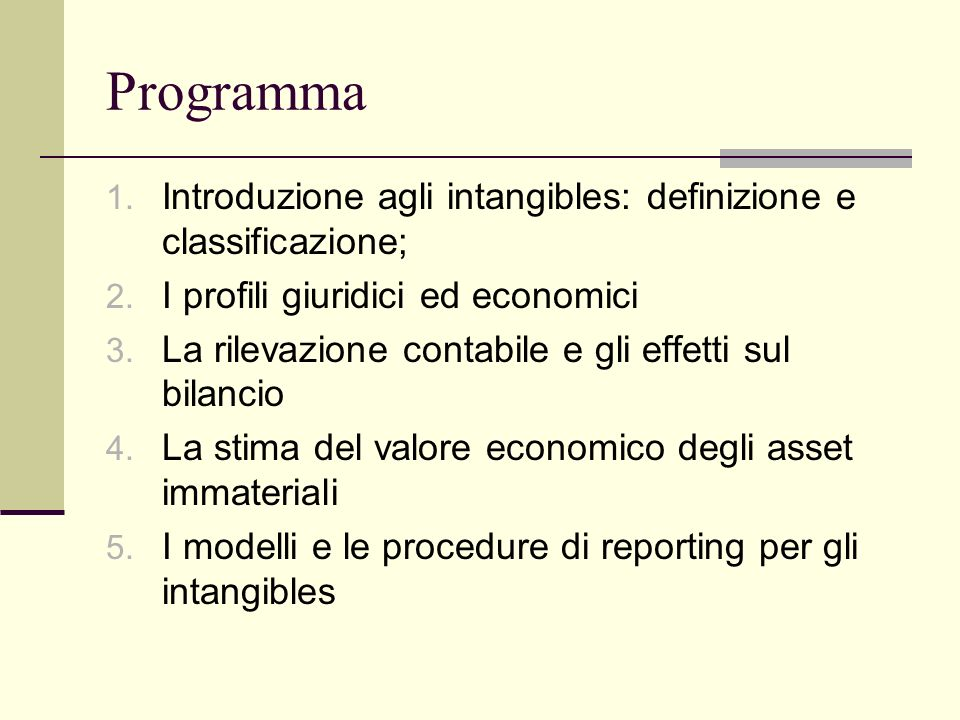 Programma Introduzione agli intangibles: definizione e classificazione; I profili giuridici ed economici.