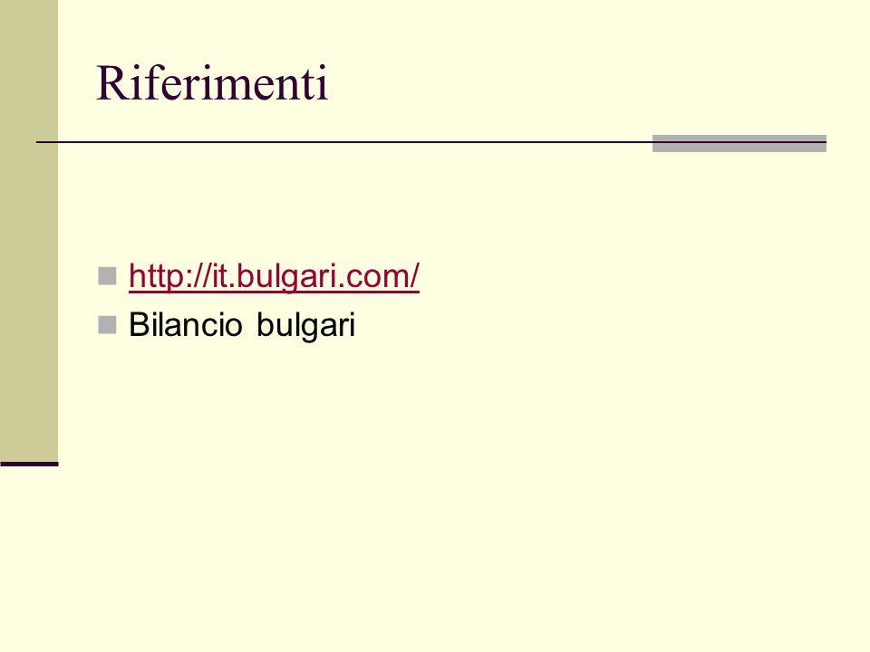 Riferimenti http://it.bulgari.com/ Bilancio bulgari