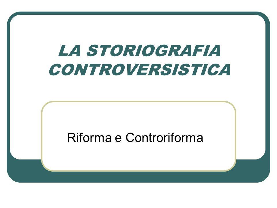 LA STORIOGRAFIA CONTROVERSISTICA