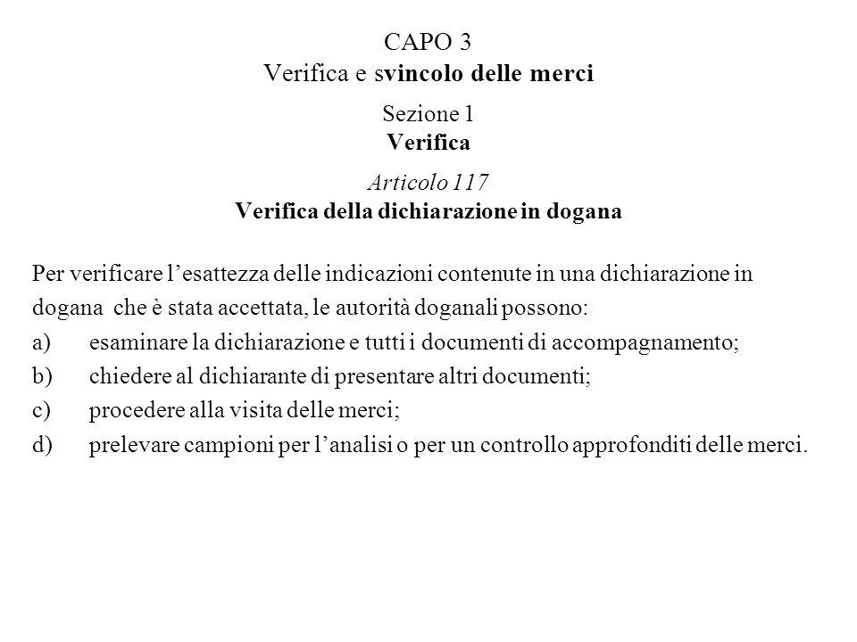 CAPO 3 Verifica e svincolo delle merci Sezione 1 Verifica Articolo 117 Verifica della dichiarazione in dogana