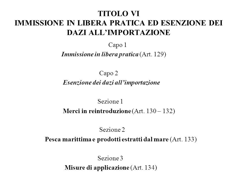 TITOLO VI IMMISSIONE IN LIBERA PRATICA ED ESENZIONE DEI DAZI ALL'IMPORTAZIONE
