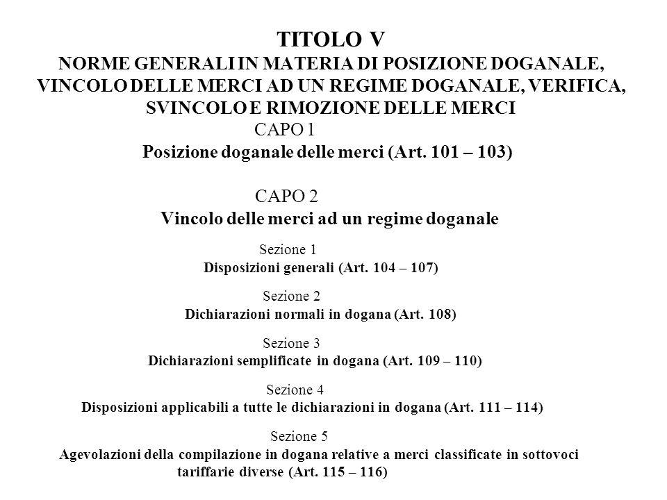TITOLO V NORME GENERALI IN MATERIA DI POSIZIONE DOGANALE, VINCOLO DELLE MERCI AD UN REGIME DOGANALE, VERIFICA, SVINCOLO E RIMOZIONE DELLE MERCI