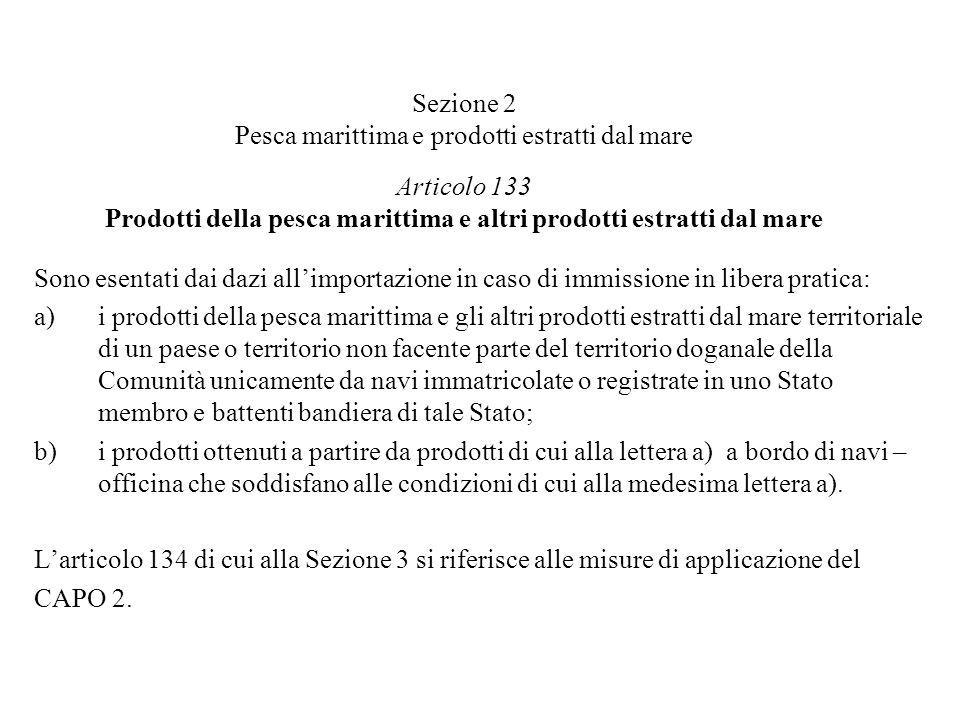 Sezione 2 Pesca marittima e prodotti estratti dal mare Articolo 133 Prodotti della pesca marittima e altri prodotti estratti dal mare