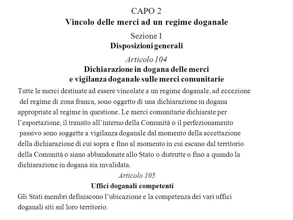CAPO 2 Vincolo delle merci ad un regime doganale Sezione 1 Disposizioni generali Articolo 104 Dichiarazione in dogana delle merci e vigilanza doganale sulle merci comunitarie