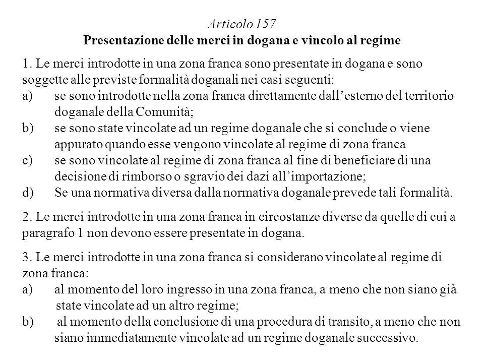 Articolo 157 Presentazione delle merci in dogana e vincolo al regime