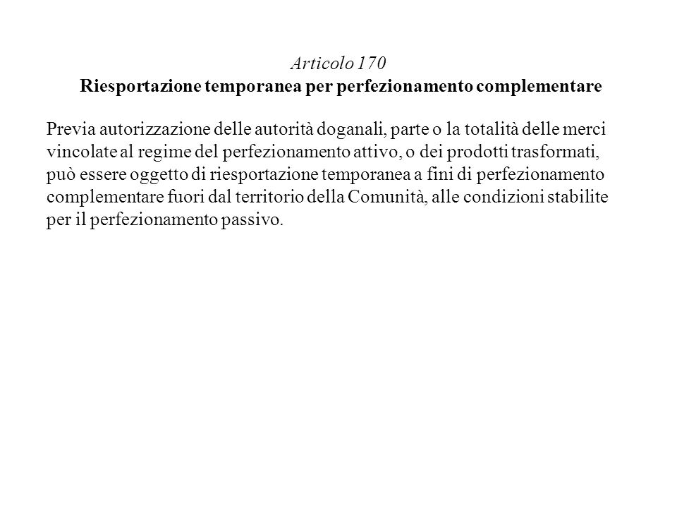 Articolo 170 Riesportazione temporanea per perfezionamento complementare